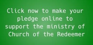 Click now to make your pledge online to support the ministry of Church of the Redeemer.