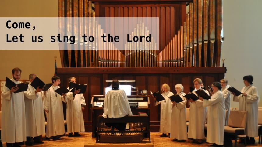 Choir: Come, let us sing to the Lord