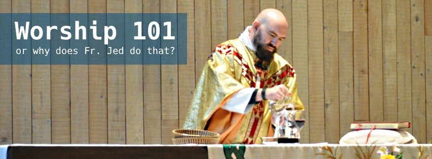 Worship 101. Or, why does Fr. Jed do that?
