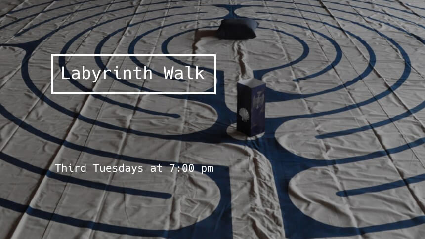 Monthly labyrinth walks on the third Tuesday of the month.