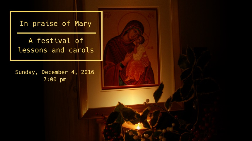 In Praise of Mary: A festival of lessons and carols (December 4, 2016)