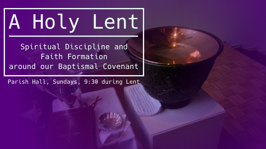 A Holy Lent: Spiritual discipline and faith formation around our Baptismal Covenant