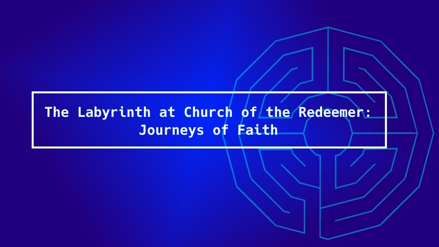Labyrinth at Church of the Redeemer: Journeys of Faith