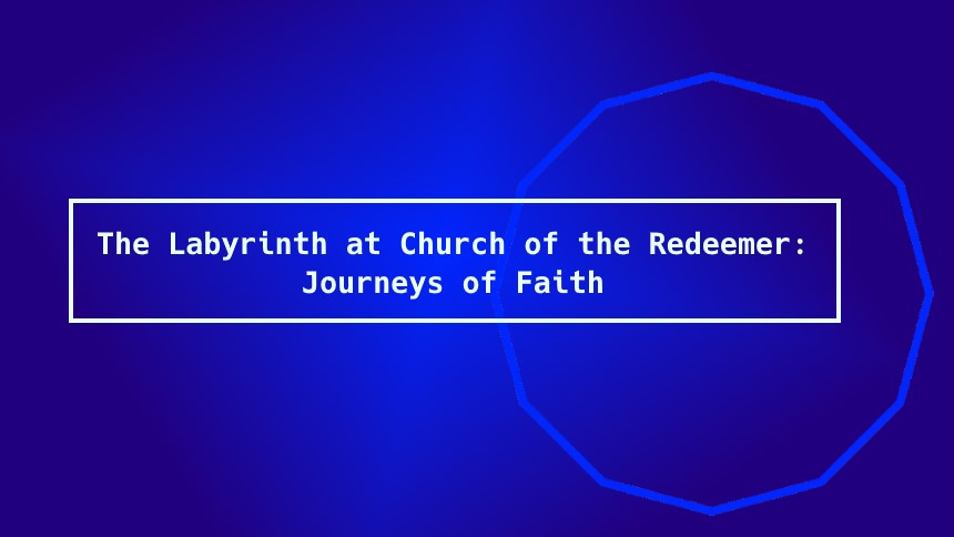 The Labyrinth at Church of the Redeemer: Journeys of Faith