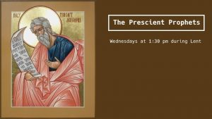 Lenten Learnings: The Prescient Prophets @ Parish Hall at Church of the Redeemer